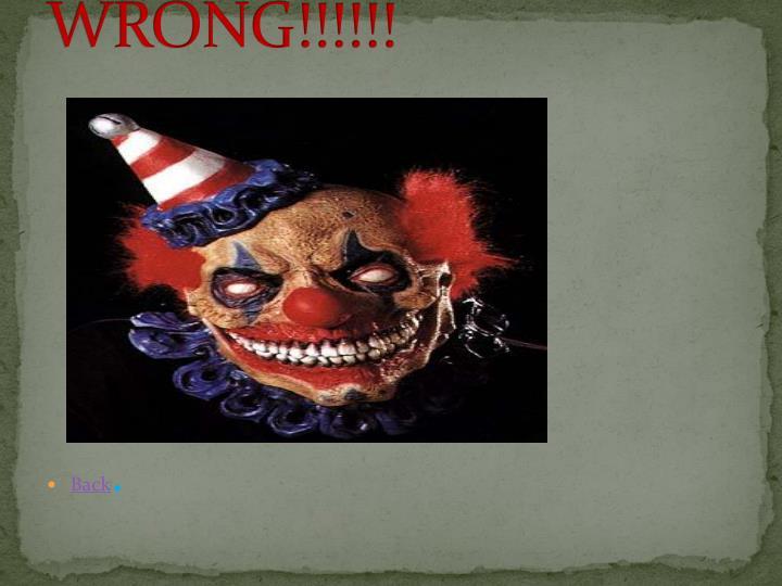 WRONG!!!!!!
