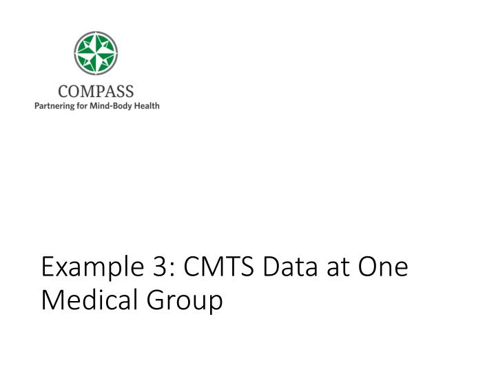 Example 3: CMTS Data at One Medical Group