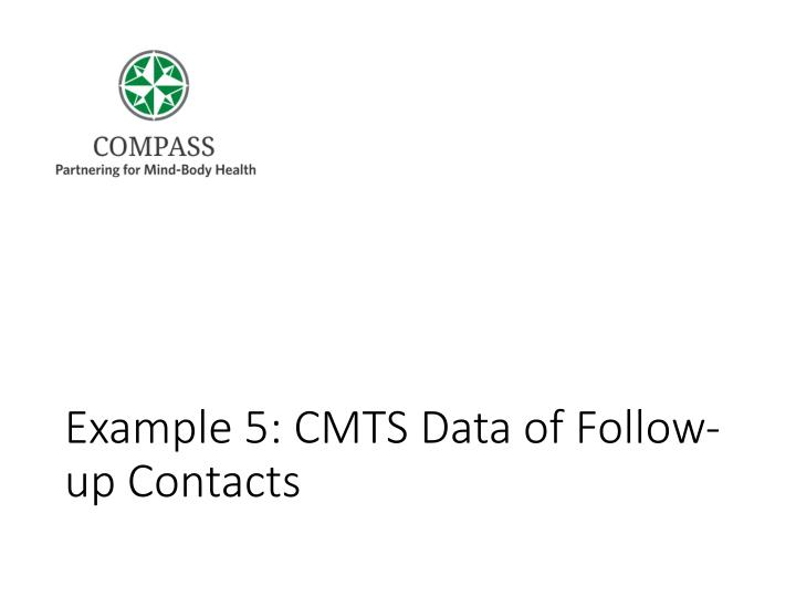 Example 5: CMTS Data of Follow-up Contacts