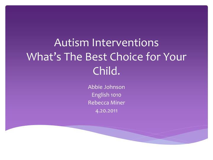 Autism interventions what s the best choice for y our child