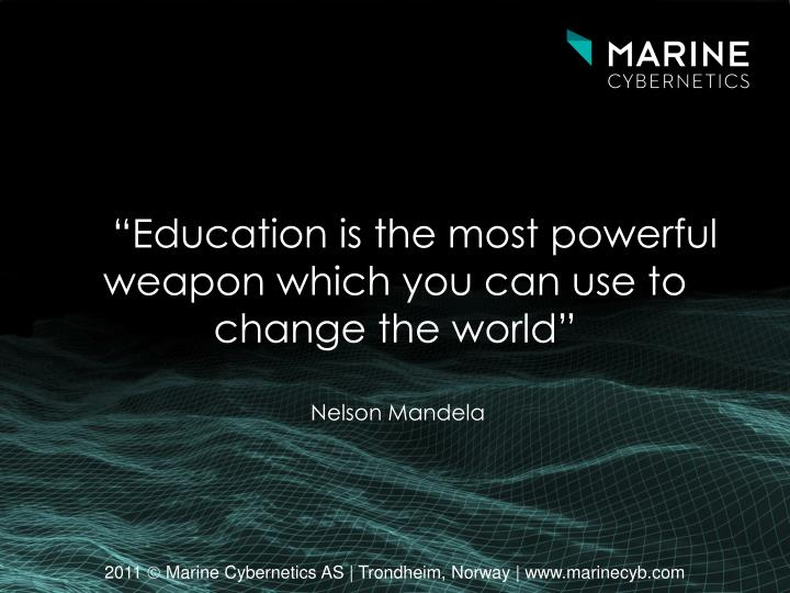 """Education is the most powerful weapon which you can use to change the world"""