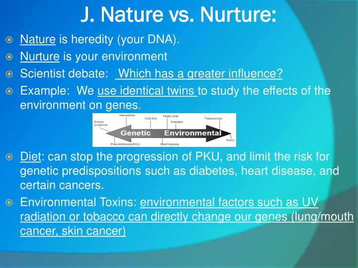 J. Nature vs. Nurture: