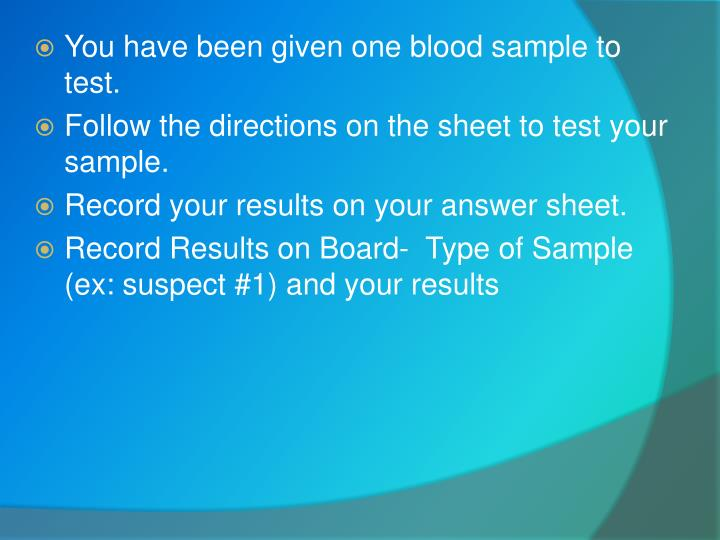 You have been given one blood sample to test.