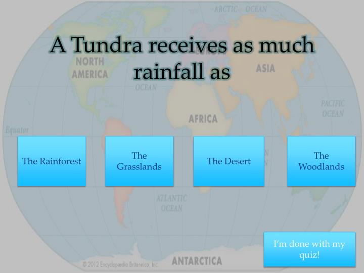 A Tundra receives as much rainfall as