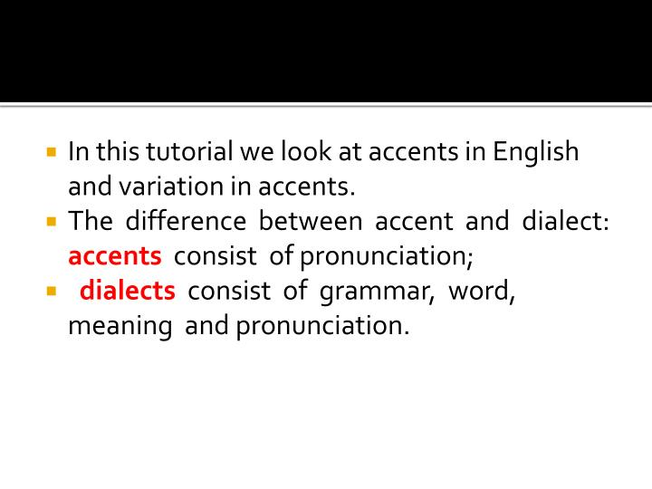 In this tutorial we look at accents in English and variation in accents.