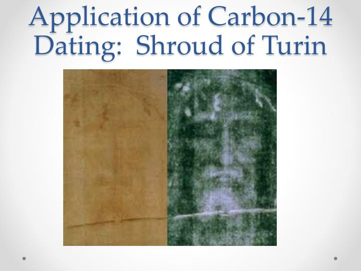 Application of Carbon-14 Dating:  Shroud of Turin