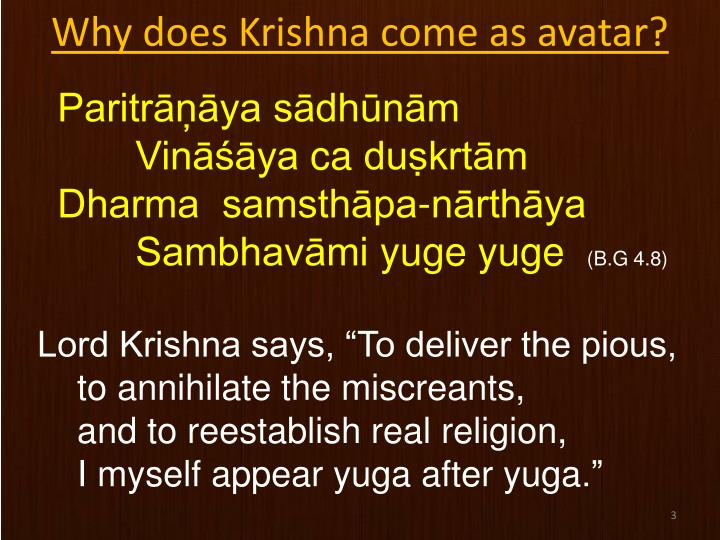 Why does Krishna come as avatar?