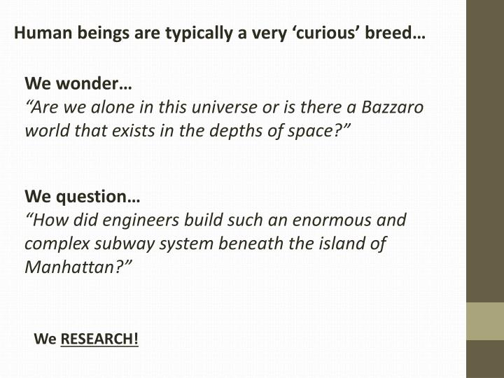 Human beings are typically a very 'curious' breed…