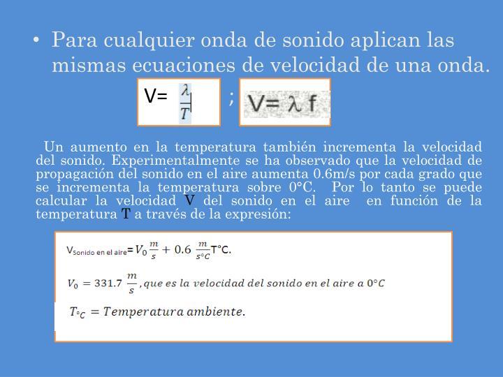 Para cualquier onda de sonido aplican las mismas ecuaciones de velocidad de una onda.