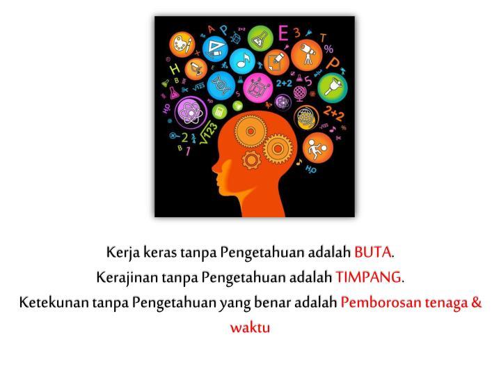 Kerja keras tanpa Pengetahuan adalah