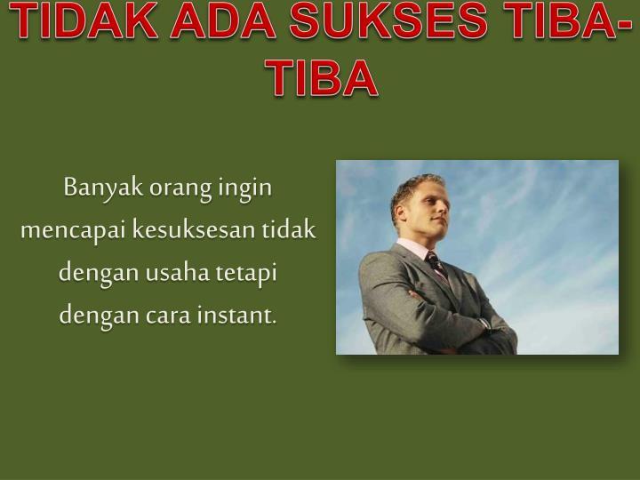 TIDAK ADA SUKSES TIBA-TIBA