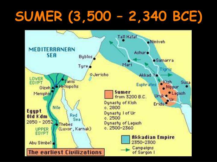 SUMER (3,500 – 2,340 BCE)