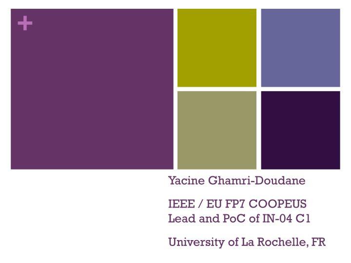 Yacine ghamri doudane ieee eu fp7 coopeus lead and poc of in 04 c1 university of la rochelle fr
