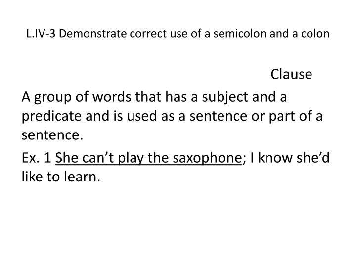 L iv 3 demonstrate correct use of a semicolon and a colon1