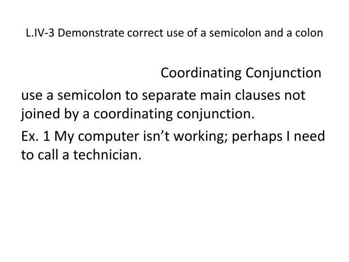 L.IV-3 Demonstrate correct use of a semicolon and a colon