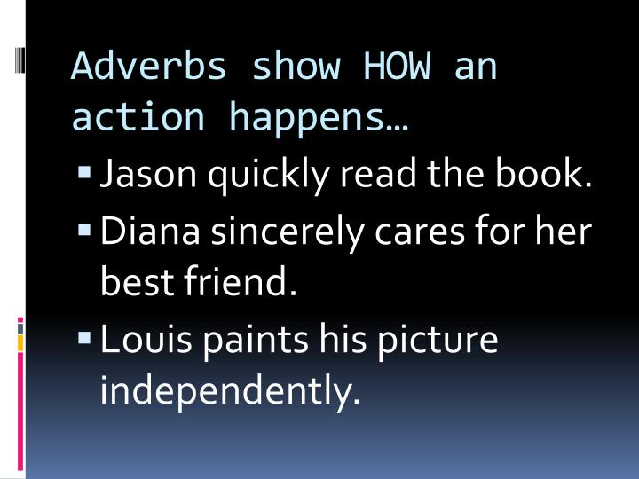 Adverbs show how an action happens