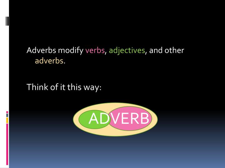 Adverbs modify