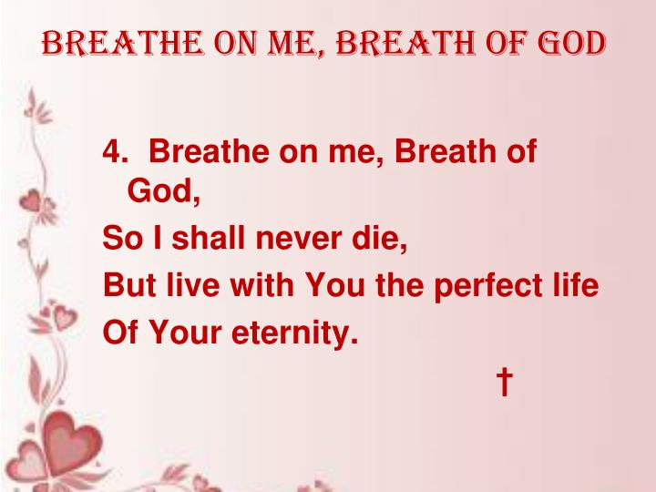 Breathe on me, Breath of God