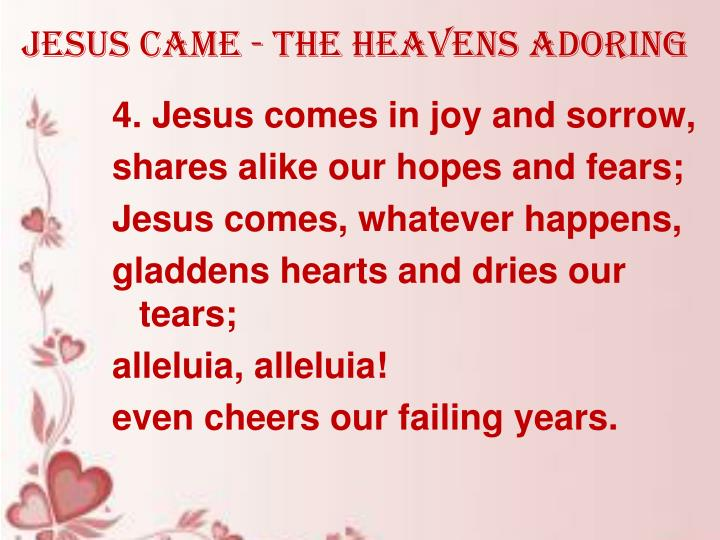 Jesus came - the heavens adoring