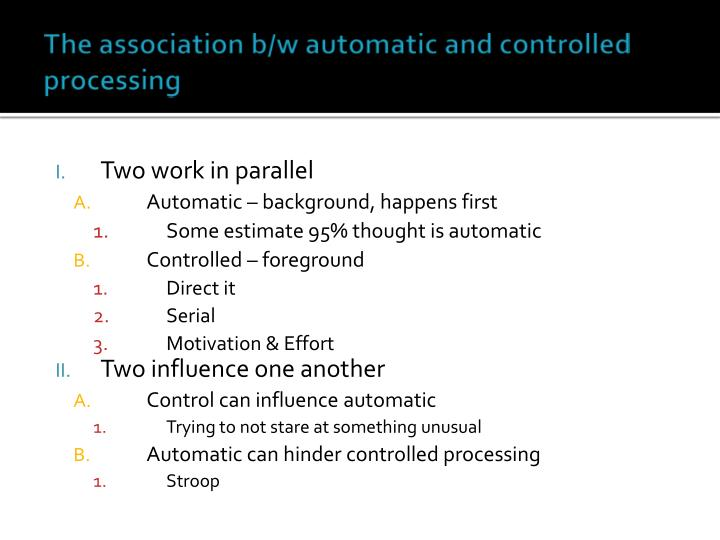 The association b/w automatic and controlled processing