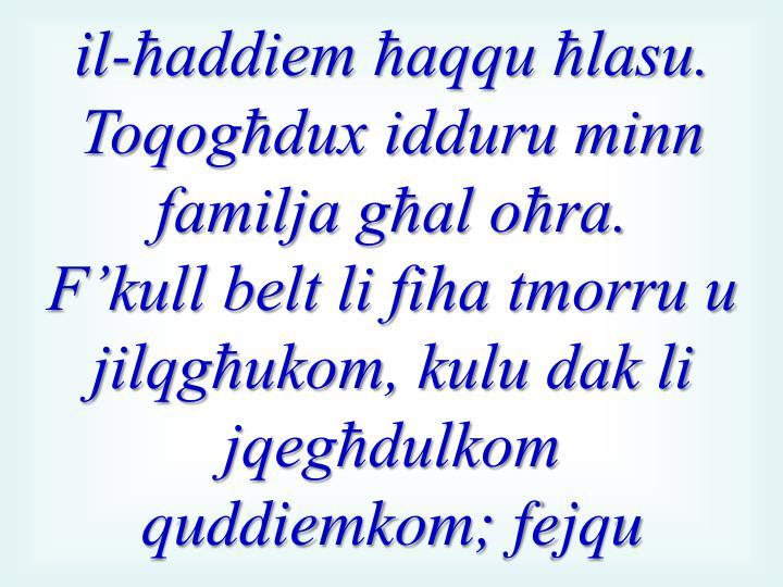 il-ħaddiem ħaqqu ħlasu. Toqogħdux idduru minn familja għal oħra.