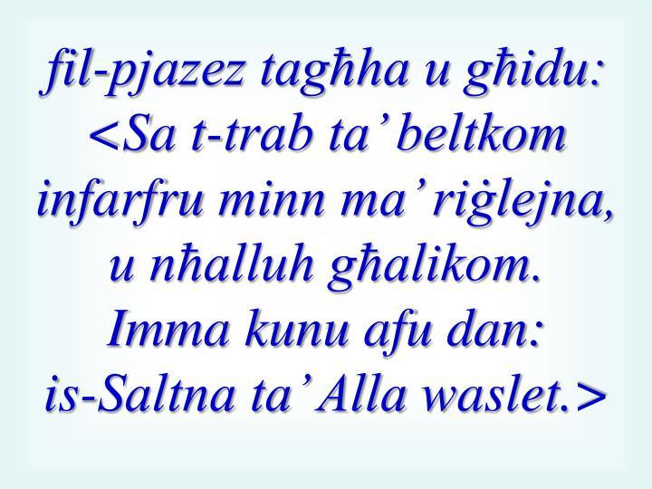 fil-pjazez tagħha u għidu: