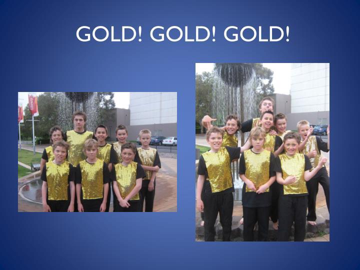 GOLD! GOLD! GOLD!