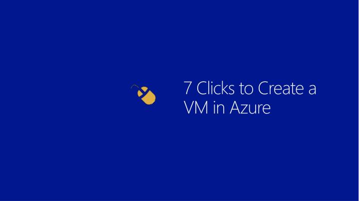 7 Clicks to Create a VM in Azure