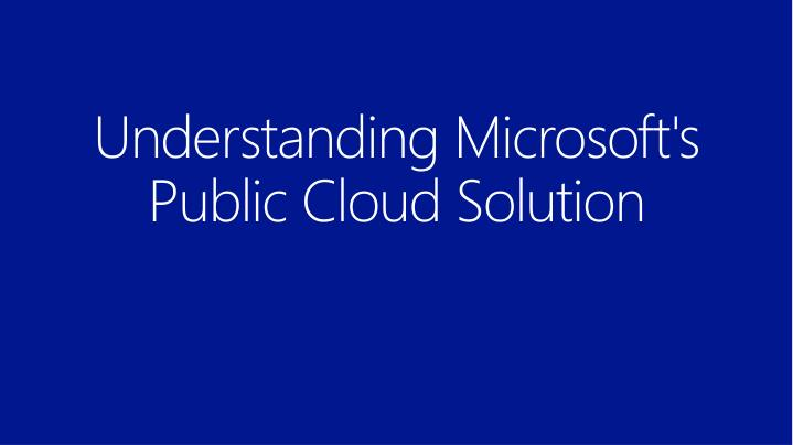 Understanding Microsoft's Public Cloud Solution