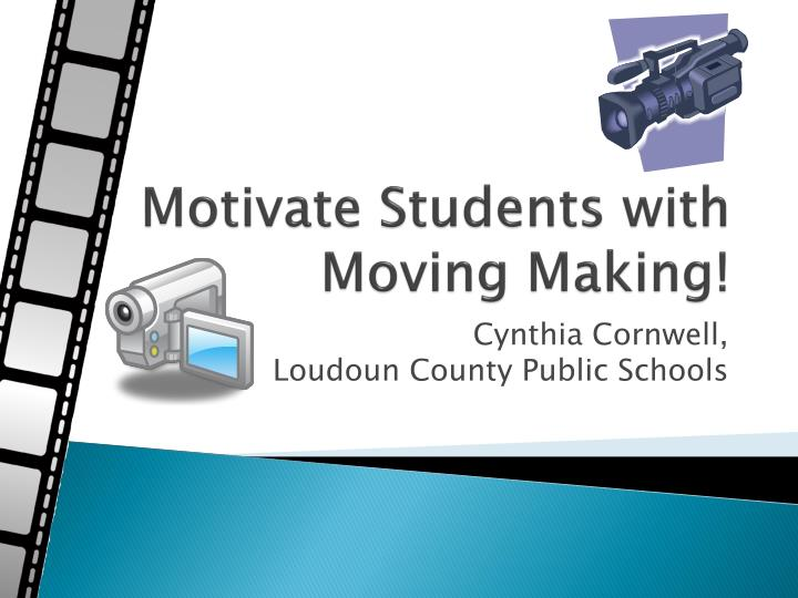 Motivate students with moving making