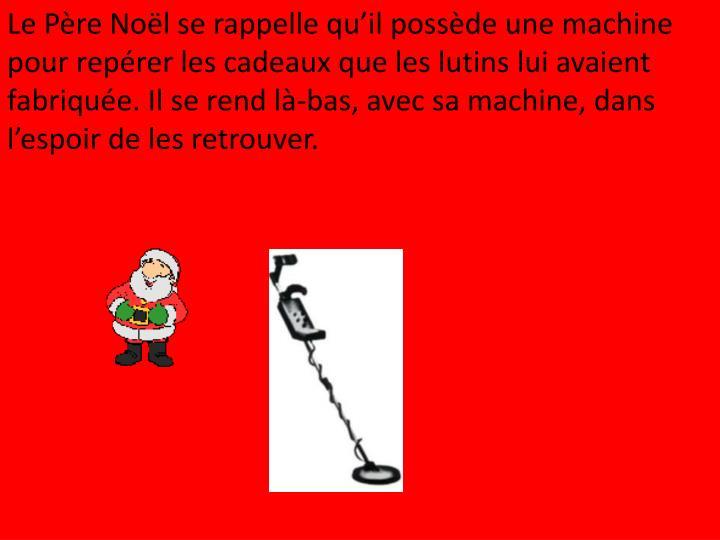 Le Père Noël se rappelle qu'il possède une machine pour repérer les cadeaux que les lutins lui avaient fabriquée. Il se rend là-bas, avec sa machine, dans l'espoir de les retrouver.