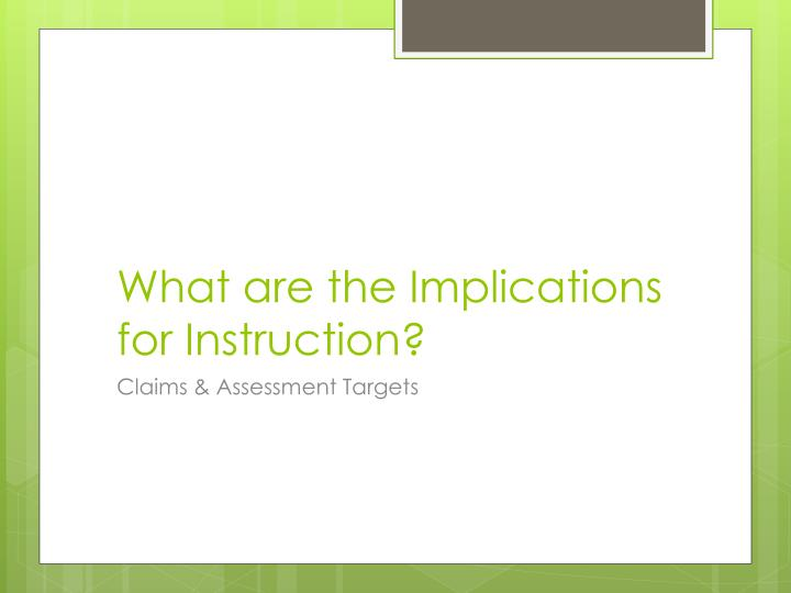 What are the Implications for Instruction?