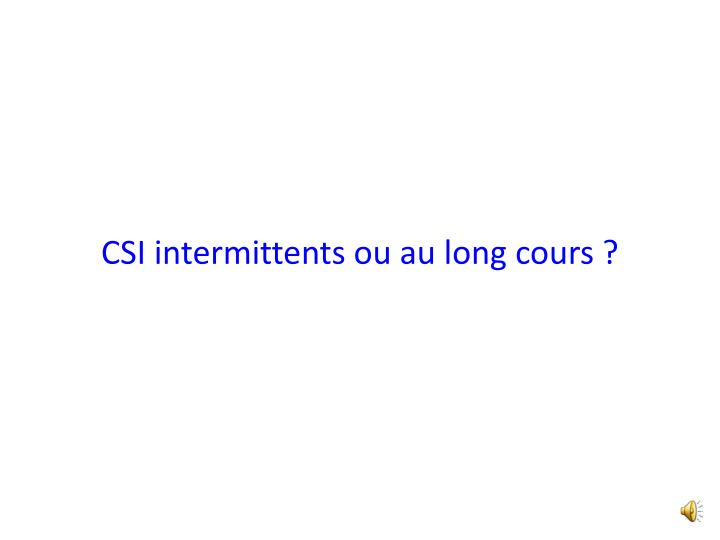 CSI intermittents