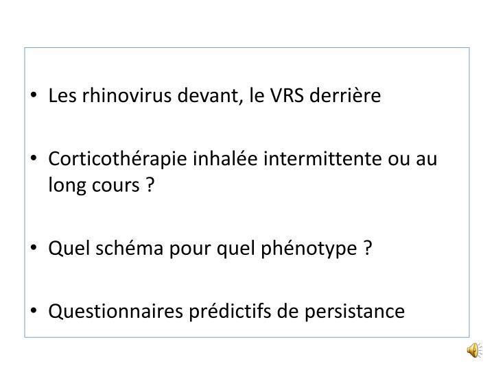 Les rhinovirus devant, le VRS derrière