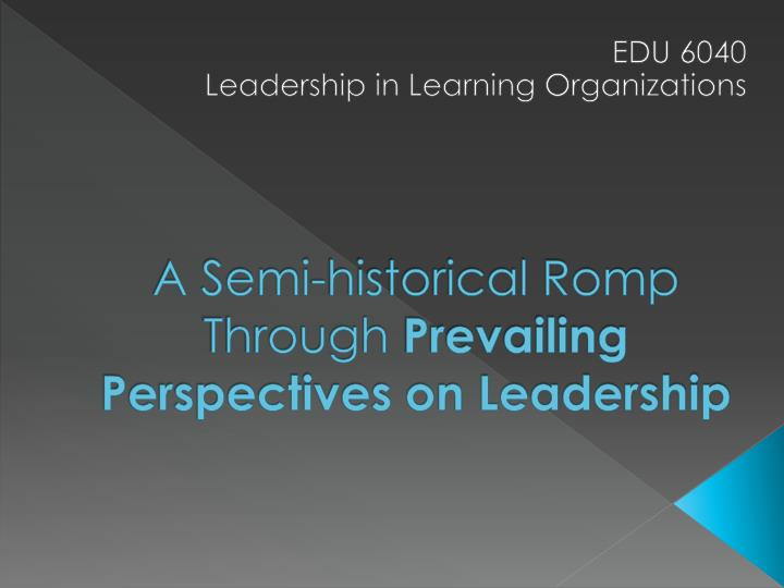 A semi historical romp through prevailing perspectives on leadership