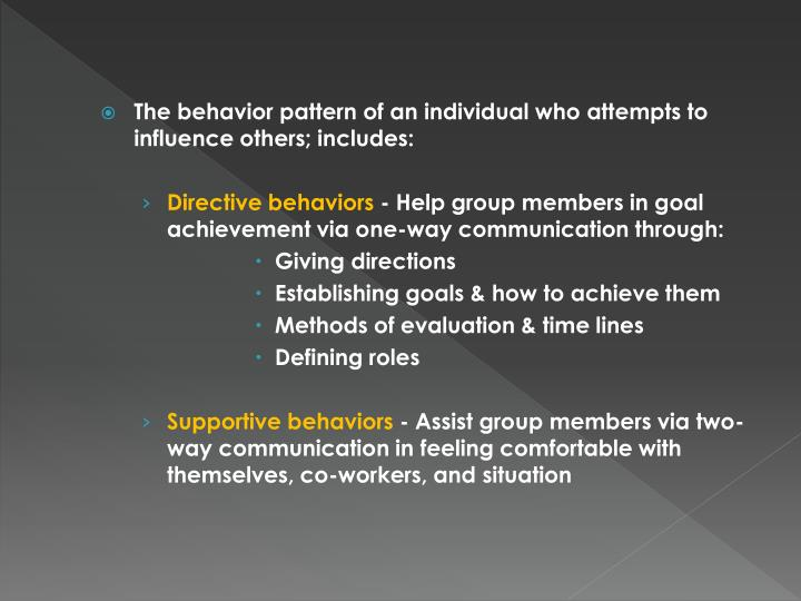 The behavior pattern of an individual who attempts to influence others; includes: