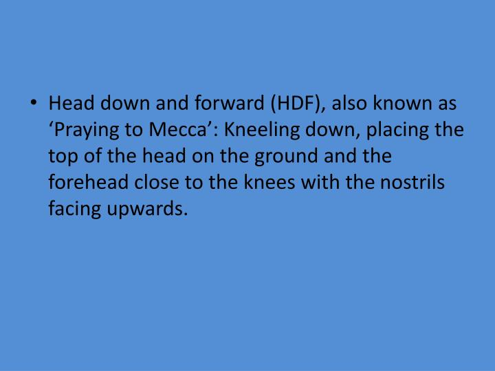 Head down and forward (HDF), also known as 'Praying to Mecca': Kneeling