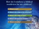 how do i reinforce a biblical worldview for my children