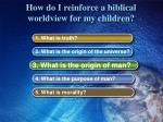 how do i reinforce a biblical worldview for my children5