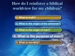 how do i reinforce a biblical worldview for my children7