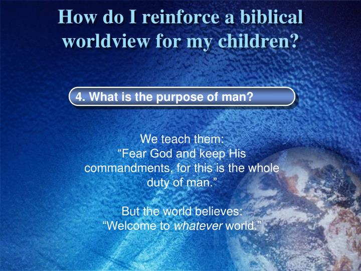 How do I reinforce a biblical worldview for my children?