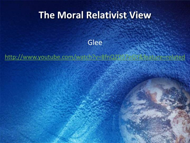 The Moral Relativist View