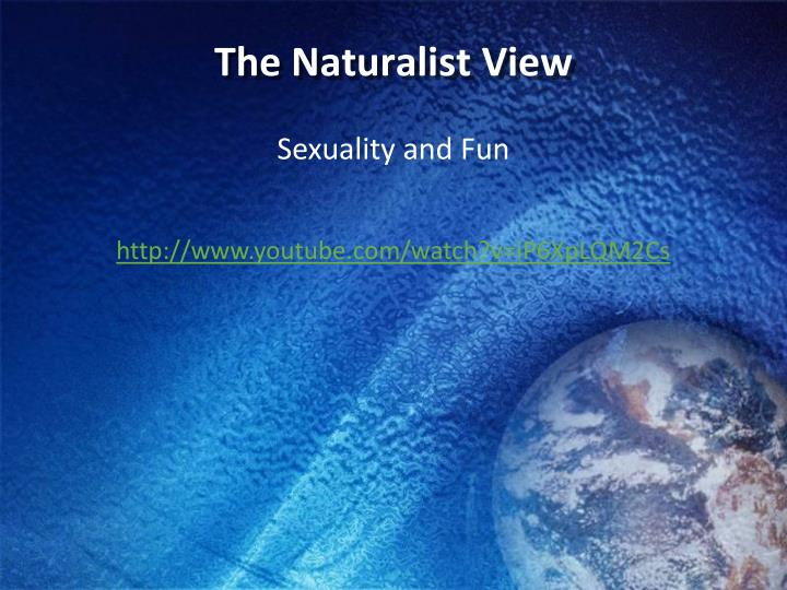 The Naturalist View