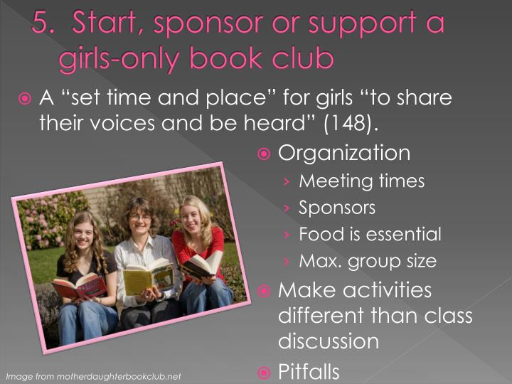 5.  Start, sponsor or support a girls-only book club