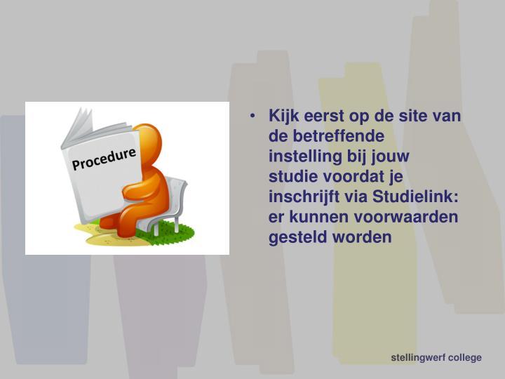 Kijk eerst op de site van de betreffende instelling bij jouw studie voordat je inschrijft via Studielink: er kunnen voorwaarden gesteld worden