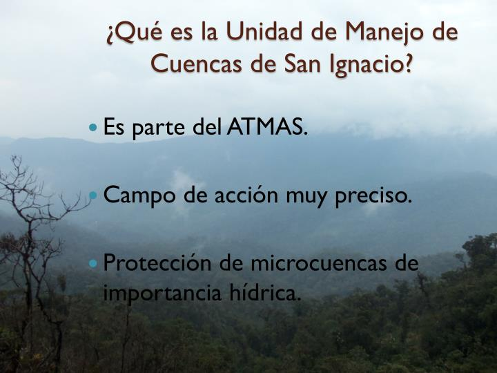 ¿Qué es la Unidad de Manejo de Cuencas de San Ignacio?