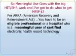 so meaningful use goes with the big hit ehr work and i ve got to do what to get mpip