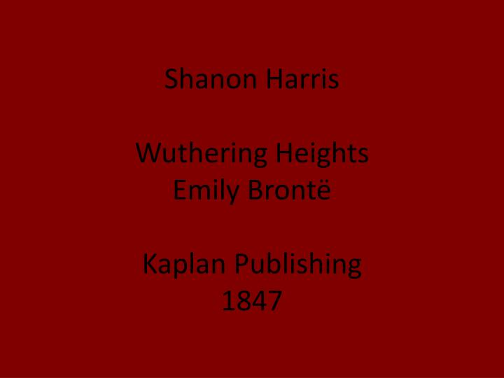 Shanon harris wuthering heights emily bront kaplan publishing 1847