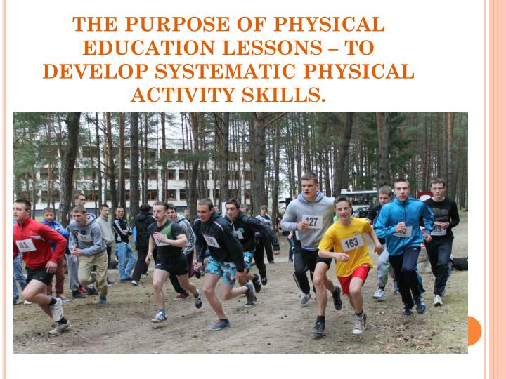 THE PURPOSE OF PHYSICAL EDUCATION LESSONS – TO DEVELOP SYSTEMATIC PHYSICAL ACTIVITY SKILLS