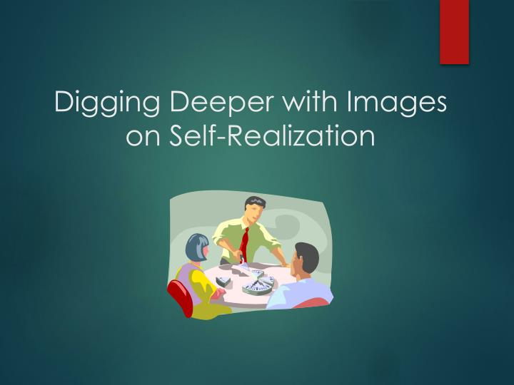 Digging Deeper with Images on Self-Realization